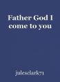 Father God I come to you