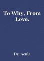 To Why, From Love.
