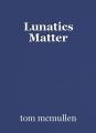 Lunatics Matter