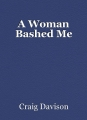 A Woman Bashed Me