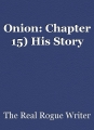 Onion: Chapter 15) His Story