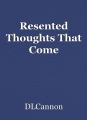 Resented Thoughts That Come