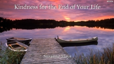 Kindness for the End of Your Life
