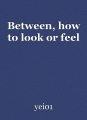Between, how to look or feel