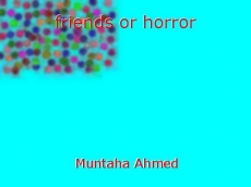 friends or horror