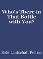 Who's There in That Bottle with You?