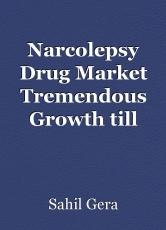 Narcolepsy Drug Market Tremendous Growth till 2030