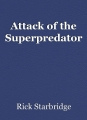 Attack of the Superpredator