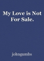 My Love is Not For Sale.