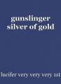 gunslinger silver of gold