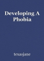 Developing A Phobia