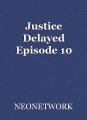 Justice Delayed Episode 10