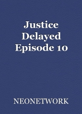 Justice Delayed Episode 10