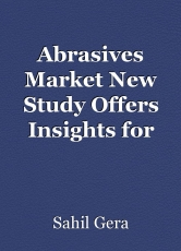 Abrasives Market New Study Offers Insights for 2030