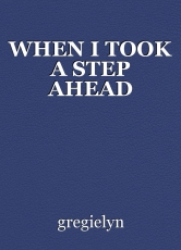 WHEN I TOOK A STEP AHEAD