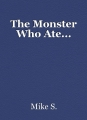 The Monster Who Ate...