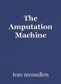 The Amputation Machine