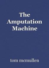 The Amputation Machine