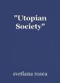 """""""Utopian Society"""""""