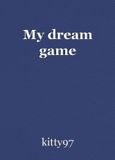 My dream game