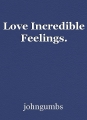 Love Incredible Feelings.