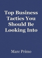 Top Business Tactics You Should Be Looking Into