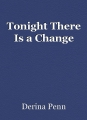 Tonight There Is a Change