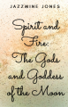 Spirit and Fire:The Gods and Goddess of The Moon