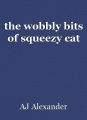 the wobbly bits of squeezy cat