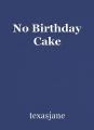 No Birthday Cake