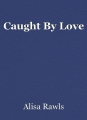 Caught By Love