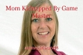Mom Kidnapped By Game Master