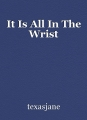 It Is All In The Wrist
