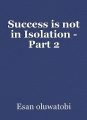 Success is not in Isolation - Part 2