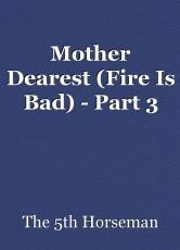 Mother Dearest (Fire Is Bad) - Part 3