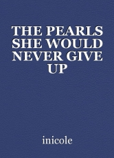 THE PEARLS SHE WOULD NEVER GIVE UP