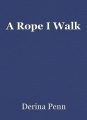 A Rope I Walk