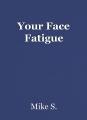 Your Face Fatigue