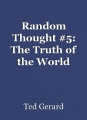 Random Thought #5: The Truth of the World
