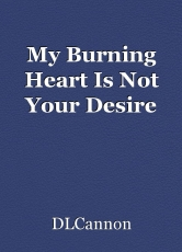 My Burning Heart Is Not Your Desire