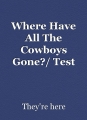 Where Have All The Cowboys Gone?/ Test