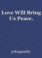 Love Will Bring Us Peace.