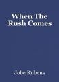 When The Rush Comes