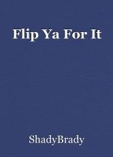 Flip Ya For It