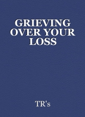 GRIEVING OVER YOUR LOSS