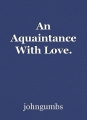 An Aquaintance With Love.