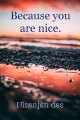 Because you are nice.