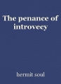 The penance of introvecy