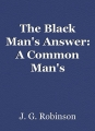 The Black Man's Answer: A Common Man's Perspective on the Black Struggle