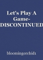 Let's Play A Game- DISCONTINUED
